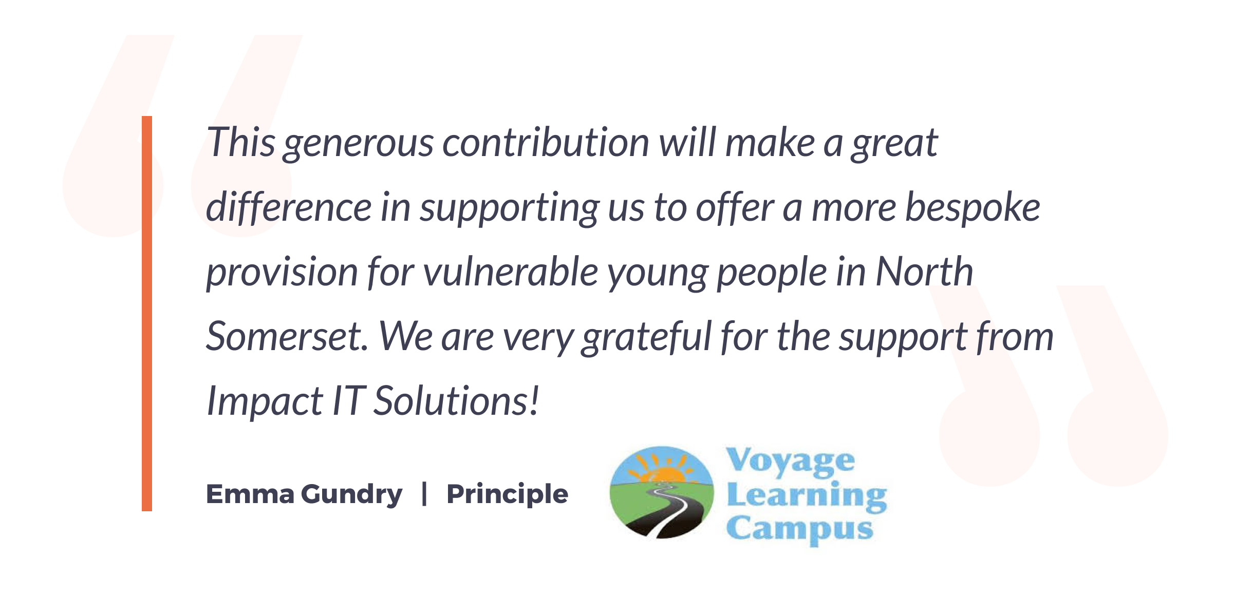 This generous contribution will make a great difference in supporting us to offer a more bespoke provision for vulnerable young people in North Somerset. We are very grateful for the support from Impact IT Solutions.