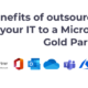 Benefits of outsourcing your IT to a Microsoft Gold Partner
